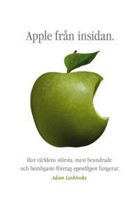 Apple från insidan: Hur världens största, mest beundrade och hemligaste företag egentligen fungerar