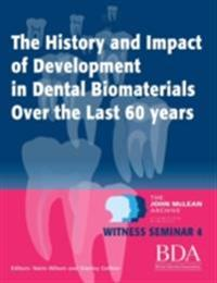 History and Impact of Development In Dental Biomaterials Over the Last 60 Years - The John Mclean Archive a Living History of Dentistry Witness Seminar 4