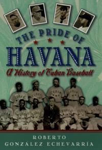 Pride of Havana: A History of Cuban Baseball