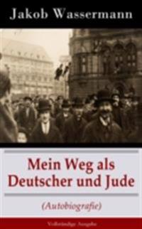 Mein Weg als Deutscher und Jude (Autobiografie) - Vollstandige Ausgabe