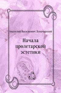 Nachala proletarskoj estetiki (in Russian Language)