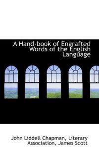 A Hand-book of Engrafted Words of the English Language