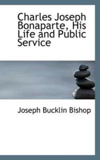 Charles Joseph Bonaparte, His Life and Public Service