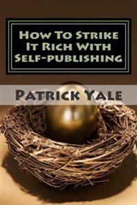 How to Strike It Rich with Self-Publishing
