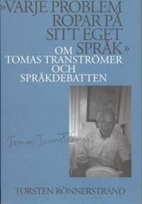 """""""Varje problem ropar på sitt eget språk"""": Om Tomas Tranströmer och språkdebatten"""