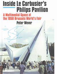 Inside Le Corbusier's Philips Pavilion: A Multimedial Space at the 1958 Brussels World's Fair