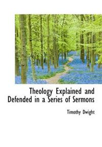 Theology Explained and Defended in a Series of Sermons
