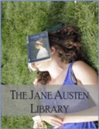 Jane Austen Library: Pride and Prejudice, Sense and Sensibility, Persuasion, Emma, Mansfield Park, Northanger Abbey, Lady Susan, Watsons, Sanditon