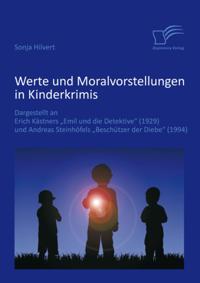 Werte und Moralvorstellungen in Kinderkrimis: Dargestellt an Erich Kastners 'Emil und die Detektive' (1929) und Andreas Steinhofels 'Beschutzer der Diebe' (1994)