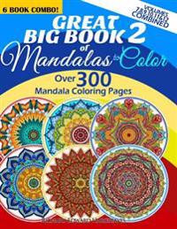 Great Big Book 2 of Mandalas to Color - Over 300 Mandala Coloring Pages - Vol. 7,8,9,10,11 & 12 Combined: 6 Book Combo - Ranging from Simple & Easy to