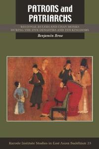 Patrons and Patriarchs: Regional Rulers and Chan Monks During the Five Dynasties and Ten Kingdoms