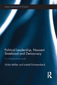 Political Leadership, Nascent Statehood and Democracy