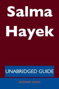 Salma Hayek - Unabridged Guide