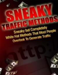 Sneaky Traffic Methods - Sneaky But Completely White Hat Methods That Most People Overlook to Generate Traffic
