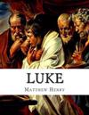 Luke: An Exposition, with Practical Observations, of the Gospel According to St. Luke