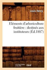 Elements D'Arboriculture Fruitiere: Destines Aux Instituteurs, (Ed.1887)