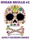 Adult Coloring Books: Sugar Skulls, Volume 2