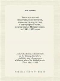 Index of Articles and Materials on the History, Literature, Statistics and Ethnography of Russia Placed in Moskvityanin. Years 1841-1853