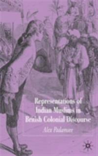 Representations of Indian Muslims in British Colonial Discourse