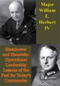 Eisenhower And Manstein: Operational Leadership Lessons Of The Past For Today's Commanders