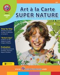 Art A La Carte: Super Nature Gr. 3-4