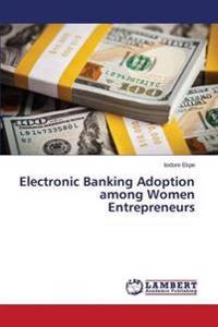 Electronic Banking Adoption Among Women Entrepreneurs
