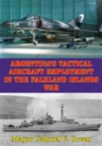 Argentina's Tactical Aircraft Employment In The Falkland Islands War