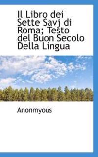 Il Libro Dei Sette Savj Di Roma; Testo del Buon Secolo Della Lingua