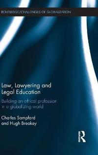 Law, Lawyering and Legal Education: Building an Ethical Profession in a Globalizing World