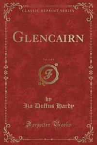 Glencairn, Vol. 3 of 3 (Classic Reprint)