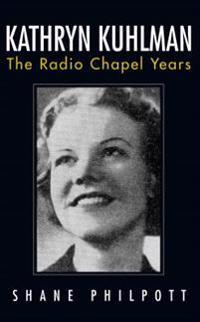 Kathryn Kuhlman: The Radio Chapel Years