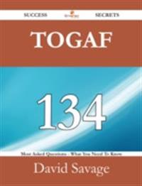 TOGAF 134 Success Secrets - 134 Most Asked Questions On TOGAF - What You Need To Know