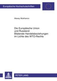 Die Europaeische Union und Russland: Bilaterale Handelsbeziehungen im Lichte des WTO-Rechts