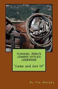 Flannel John's Cowboy Vittles Cookbook