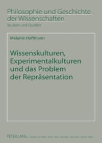 Wissenskulturen, Experimentalkulturen und das Problem der Repraesentation