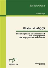 Kinder Mit Ad(h)S - Interdisziplin Re Zusammenarbeit Aus P Dagogischer Und Biophysischer Perspektive
