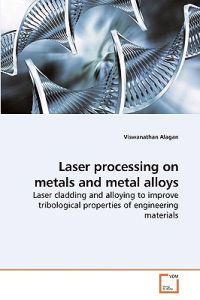 Laser Processing on Metals and Metal Alloys
