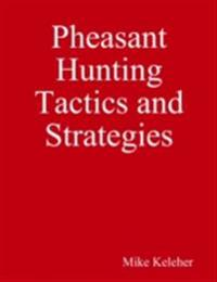 Pheasant Hunting Tactics and Strategies