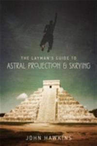 Layman's Guide to: Astral Projection & Skrying