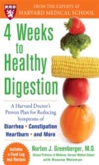 4 Weeks to Healthy Digestion: A Harvard Doctor s Proven Plan for Reducing Symptoms of Diarrhea,Constipation, Heartburn, and More