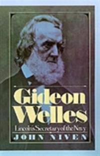 Gideon Welles: Lincoln's Secretary of the Navy