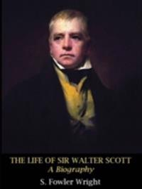Life of Sir Walter Scott: A Biography