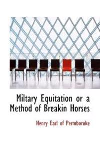 Miltary Equitation or a Method of Breakin Horses