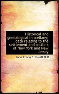 Historical and Genealogical Miscellany; Data Relating to the Settlement and Settlers of New York and