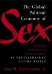 Global Political Economy of Sex: Desire, Violence, and Insecurity in Mediterranean Nation States