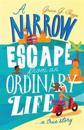 A Narrow Escape from an Ordinary Life: A True Story
