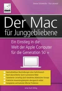 Der Mac fur Junggebliebene - Ein Einstieg in die Welt der Apple Computer fur die Generation 50+