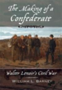 Making of a Confederate: Walter Lenoirs Civil War