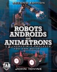 Robots, Androids and  Animatrons, Second Edition
