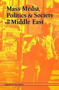 Mass Media, Politics, and Society in the Middle East